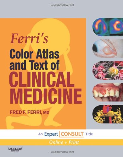 Ferri's Color Atlas and Text of Clinical Medicine: Expert Consult - Online and Print, 1e (Ferri's Medical Solutions)