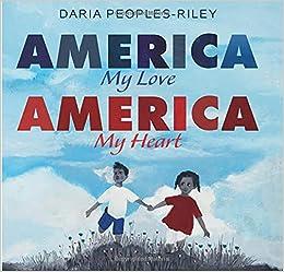 America, My Love, America, My Heart: Peoples-Riley, Daria, Peoples-Riley,  Daria: 9780062993298: Amazon.com: Books