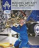 Building Aircraft and Spacecraft: Aerospace Engineers (Engineers Rule!)