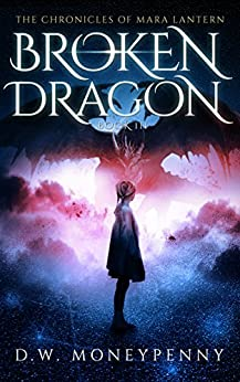 Broken Dragon (The Chronicles of Mara Lantern, Book 3) by [Moneypenny, D.W.]