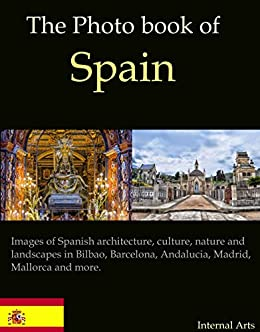 |READ| The Photo Book Of Spain. Images Of Spanish Architecture, Culture, Nature And Landscapes In Bilbao, Barcelona, Andalucia, Madrid, Mallorca And More (Photo Books 49). Foremost Latest puedes skies chalet Kingdom sends right