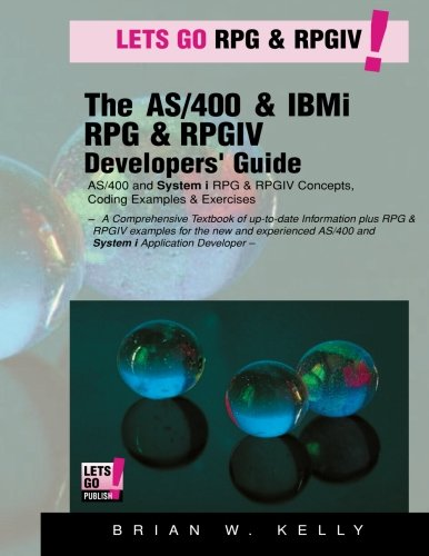 The AS/400 & IBM i RPG & RPGIV  Programming Guide: AS/400 and IBM i RPG & RPG IV Concepts, Coding Examples & Exercises (AS/400 & IBM i Application Development) (Volume 5) by Lets Go Publish!