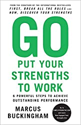 Go Put Your Strengths to Work: 6 Powerful Steps to Achieve Outstanding Performance (English Edition)