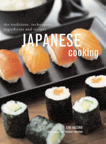 Japanese Cooking: The Traditions, Techniques, Ingredients And Recipes by Emi Kazuko, Yasuko Fukuoka