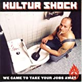 We Have Come To Take Your Jobs by Kultur Shock (2006-06-09)