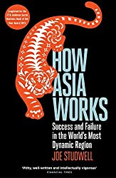 How Asia Works: Success and Failure in the World's Most Dynamic Region by Joe Studwell (2014-01-02)