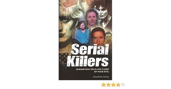 Serial Killers Horrifying True Life Cases Of Pure Evil Charlotte
