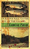 Image of Our Love Will Go the Way of the Salmon