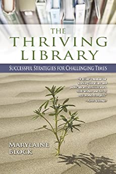 The Thriving Library: Successful Strategies for Challenging Times by [Block, Marylaine]