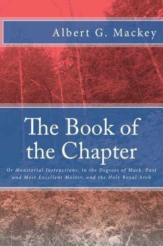 Download The Book of the Chapter: Or Monitorial Instructions, in the Degrees of Mark, Past and Most Excellent Master, and the Holy Royal Arch ebook
