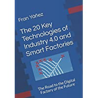The 20 Key Technologies of Industry 4.0 and Smart Factories         The Road to the Digital Factory of the Future: The Road to the Digital Factory of the Future