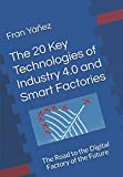 img - for The 20 Key Technologies of Industry 4.0 and Smart Factories The Road to the Digital Factory of the Future: The Road to the Digital Factory of the Future book / textbook / text book