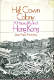 img - for HALF-CROWN COLONY: A HISTORICAL PROFILE OF HONG KONG book / textbook / text book