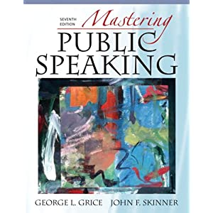 Mastering Public Speaking, Fifth Edition George L. Grice and John F. Skinner