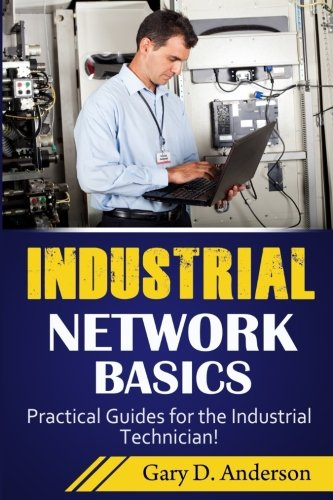 Industrial Network Basics: Practical Guides for the Industrial Technician! (Volume 3)