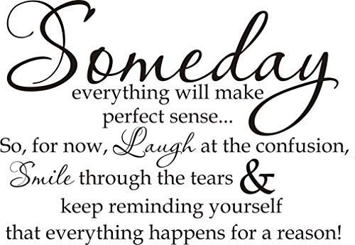 Our Life Someday Everything Will Make Perfect Sense Vinyl Wall Decal,Inspirational Wall Décor 22.5Wide 15.5High, Black Vinyl Lettering Divorce Hard Times Quote