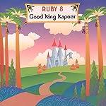 Ruby 8: Good King Kapoor! | Meatball Fulton