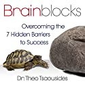 Brainblocks: Overcoming the 7 Hidden Barriers to Success Audiobook by Dr. Theo Tsaousides Narrated by Sean Pratt