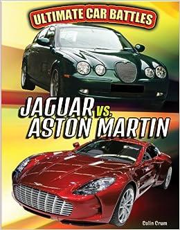 Jaguar Vs Aston Martin Ultimate Car Battles Amazon De Crum Colin Fremdsprachige Bücher