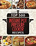 Top 500 Instant Pot Pressure Cooker Recipes: (Fast Cooker, Slow Cooking, Meals, Chicken, Crock Pot, Instant Pot, Electric Pressure Cooker, Vegan, Paleo, Dinner)