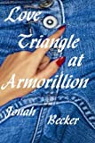Love Triangle at Armorillion, Jonah Becker, 1477574433