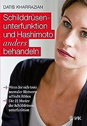 Schilddrüsenunterfunktion und Hashimoto anders behandeln: Wenn Sie sich trotz normaler Blutwerte schlecht fühlen. Die 22 Muster der Schilddrüsenunterfunktion (German Edition)