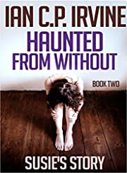 Susie's Story  -  A Gripping Crime Thriller: (Haunted From Without - Book Two)