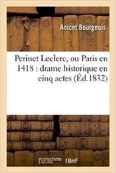Perinet Leclerc, Ou Paris En 1418: Drame Historique En Cinq Actes (Arts)