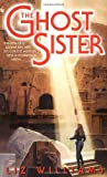 The Ghost Sister, Liza M. Williams, 0553583743