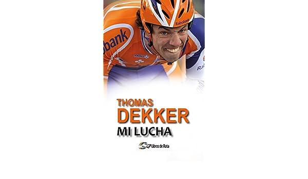 Amazon.com: Thomas Dekker. Mi lucha (Spanish Edition) eBook: Thijs Zonneveld, Thomas Dekker, Eneko Garate Iturralde, Isabel Pérez van Kappel: Kindle Store