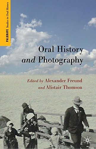 Oral History and Photography (Palgrave Studies in Oral History)