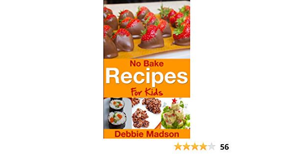 No Bake Recipes for Kids (Cooking with Kids Series Book 6)
