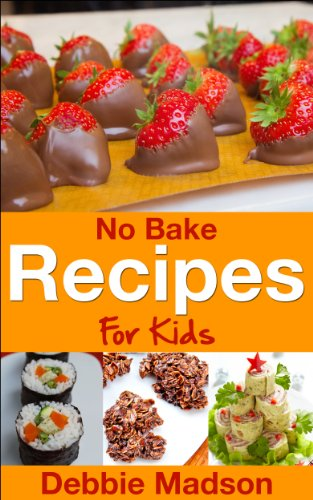 No Bake Recipes for Kids (Cooking with Kids Series Book 6) by [Madson, Debbie]