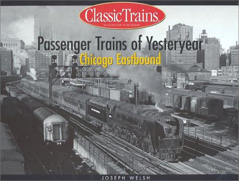 Passenger Trains of Yesteryear: Chicago Eastbound (Golden Years of (Passenger Train Transportation)
