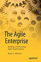 The Agile Enterprise: Building and Running Agile Organizations Front Cover