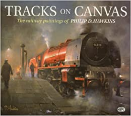Tracks on Canvas: The Railway Paintings of Philip D. Hawkins