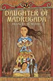 Daughter of Madrugada, Frances M. Wood, 0385327196