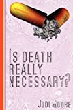 Is Death Really Necessary?, Judi Moore, 1849234329