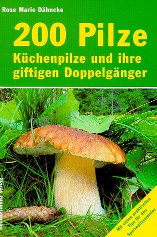 200 Pilze - Küchenpilze und ihre giftigen Doppelgänger