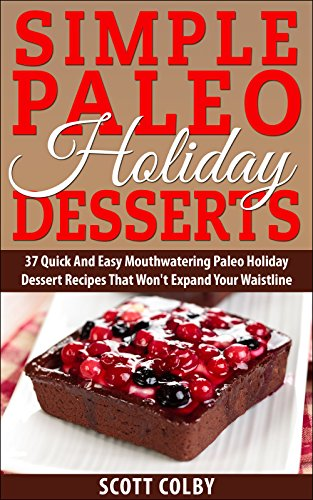 Simple Paleo Holiday Desserts 37 Quick and Easy Mouthwatering Paleo  Holiday Dessert Recipes That Won\u0027t Expand Your Waisteline