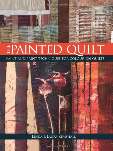 Download Painted Quilt: Paint and Print Techniques for Colour on Quilts ebook