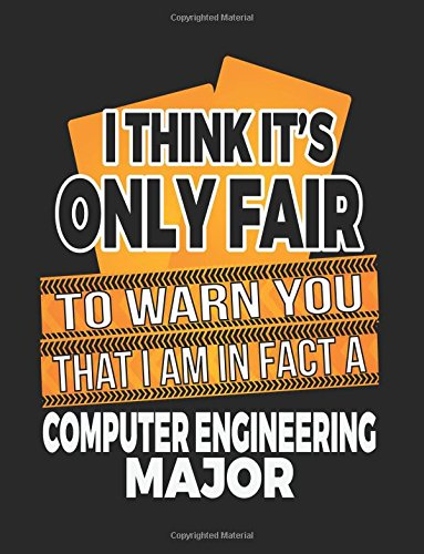Download I Think It's Only Fair To Warn You That I Am In Fact A Computer Engineering Major: Blank Lined Notebook Journal pdf