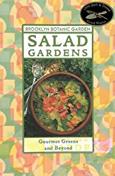 Salad Gardens: Gourmet Greens and Beyond (Brooklyn Botanic Garden Publications)