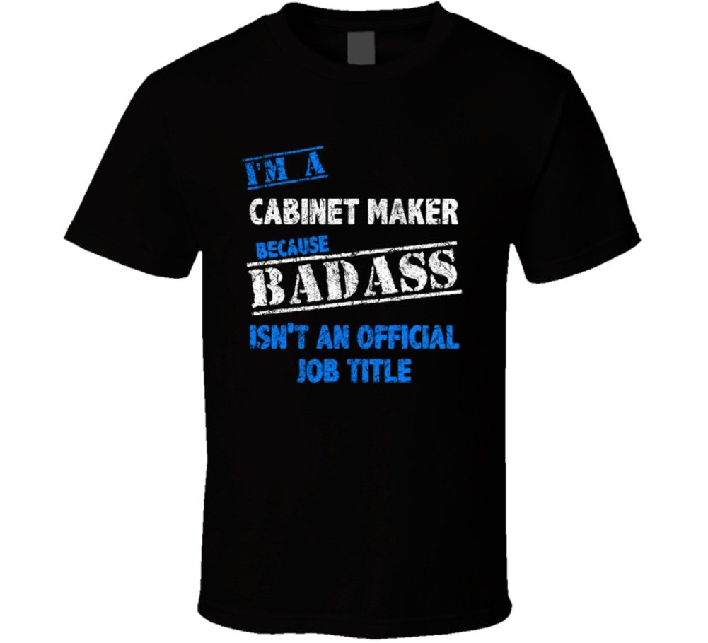 I'm a Cabinet Maker Badass Official Job Occupation Worn Look T Shirt M Black