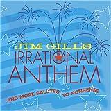 Jim Gills Irrational Anthem