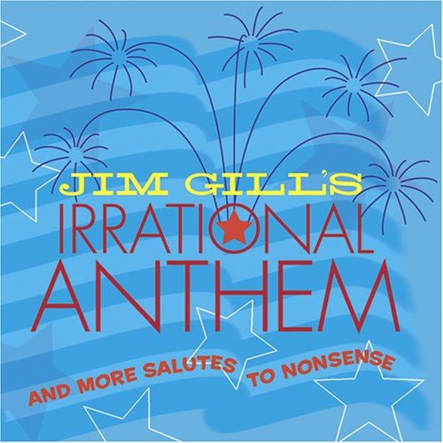 Jim Gills Irrational Anthem And More Salutes To Nonsense