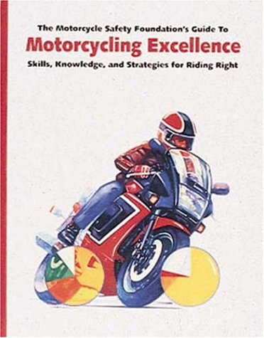 - The Motorcycle Safety Foundation's Guide to Motorcycling Excellence: Skills, Knowledge, and Strategies for Riding Right