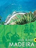 Front cover for the book Walk & Eat Madeira by John Underwood