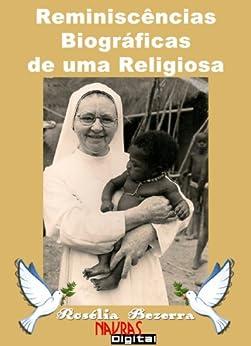 Reminiscências Biográficas de uma Religiosa por [Bezerra, Rosélia]