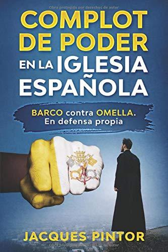 Complot de Poder en la Iglesia Española: Barco contra Omella. En Defensa Propia Periodismo de Investigación: Amazon.es: Pintor BA MA, Jacques: Libros